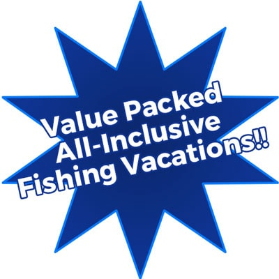 Value Packed All-Inclusive Fishing Vacations!!